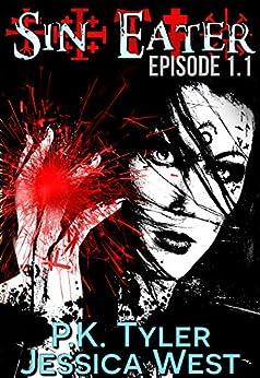 Sin Eater (Episode 1.1): Dark Urban Fantasy Serial by [Tyler, P.K., West, Jessica]