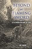 Beyond the Flaming Sword, Jay Haug, 1468016334