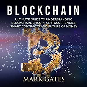 Blockchain: Ultimate guide to understanding blockchain, bitcoin, cryptocurrencies, smart contracts and the future of money. Audiobook