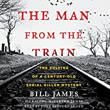 The Man from the Train: The Solving of a Century-Old Serial Killer Mystery Audiobook by Bill James, Rachel McCarthy James Narrated by John Bedford Lloyd