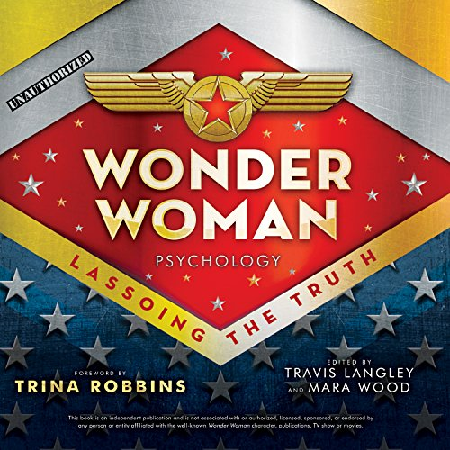 Wonder Woman Psychology: Lassoing the Truth by HighBridge Audio