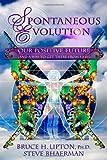 Spontaneous Evolution, Bruce H. Lipton and Steve Bhaerman, 1401925804