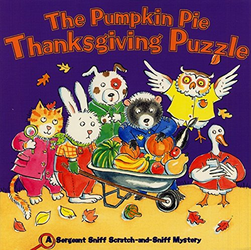 The Pumpkin Pie Thanksgiving Puzzle (Sergeant Sniff Scratch-And-Sniff Mystery)