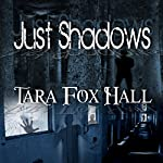 Just Shadows | Tara Fox Hall