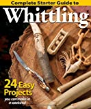 Complete Starter Guide to Whittling, Woodcarving Illustrated Staff, 1565238427