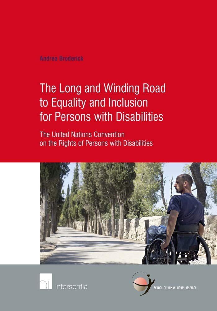 The Long And Winding Road To Equality And Inclusion For Persons With Disabilities  The United Nations Convention On The Rights Of Persons With Disabil  School Of Human Rights Research Band 74