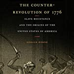 The Counter-Revolution of 1776: Slave Resistance and the Origins of the United States of America | Gerald Horne