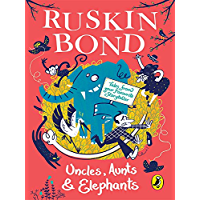 Uncles, Aunts and Elephants: A Ruskin Bond Treasury