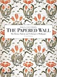 The Papered Wall: The History, Patterns and Techniques of Wallpaper, Second Edition