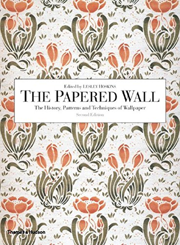 The Papered Wall: The History, Patterns and Techniques of Wallpaper, Second Edition ()