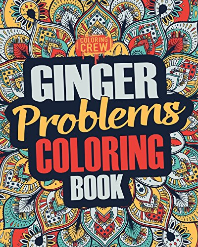 Ginger Coloring Book: A Snarky, Irreverent & Funny Ginger Coloring Book Gift Idea for Gingers and Red Heads (Ginger Gifts) (Volume 1)