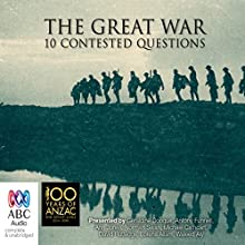 The Great War: Memory, Perceptions and 10 Contested Questions Radio/TV Program by  Australian Broadcasting Corporation Narrated by  full cast