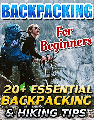 Backpacking For Beginners: 20+ Essential Backpacking & Hiking Tips: (Backpacking guide, backpacking essentials, hiking, camping, of the grid) (How to go ... backpacking guide, backpacking essentials) by [York, Pamela]