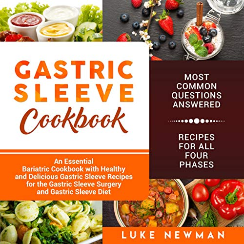 Gastric Sleeve Cookbook: An Essential Bariatric Cookbook with Healthy and Delicious Gastric Sleeve Recipes for the Gastric Sleeve Surgery and Gastric Sleeve Diet by Luke Newman