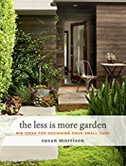 """Big ideas for your small garden."" —Garden Design When it comes to gardens, bigger isn't always better, and The Less Is More Garden shows you how to take advantage of every square foot of space. Designer Susan Morrison offers savvy tips to ma..."