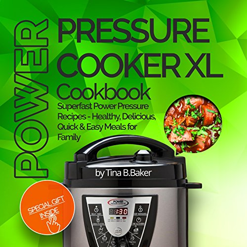 Power Pressure Cooker XL Cookbook: Superfast Power Pressure Recipes - Healthy, Delicious, Quick and Easy Meals for Family by Tina B.Baker