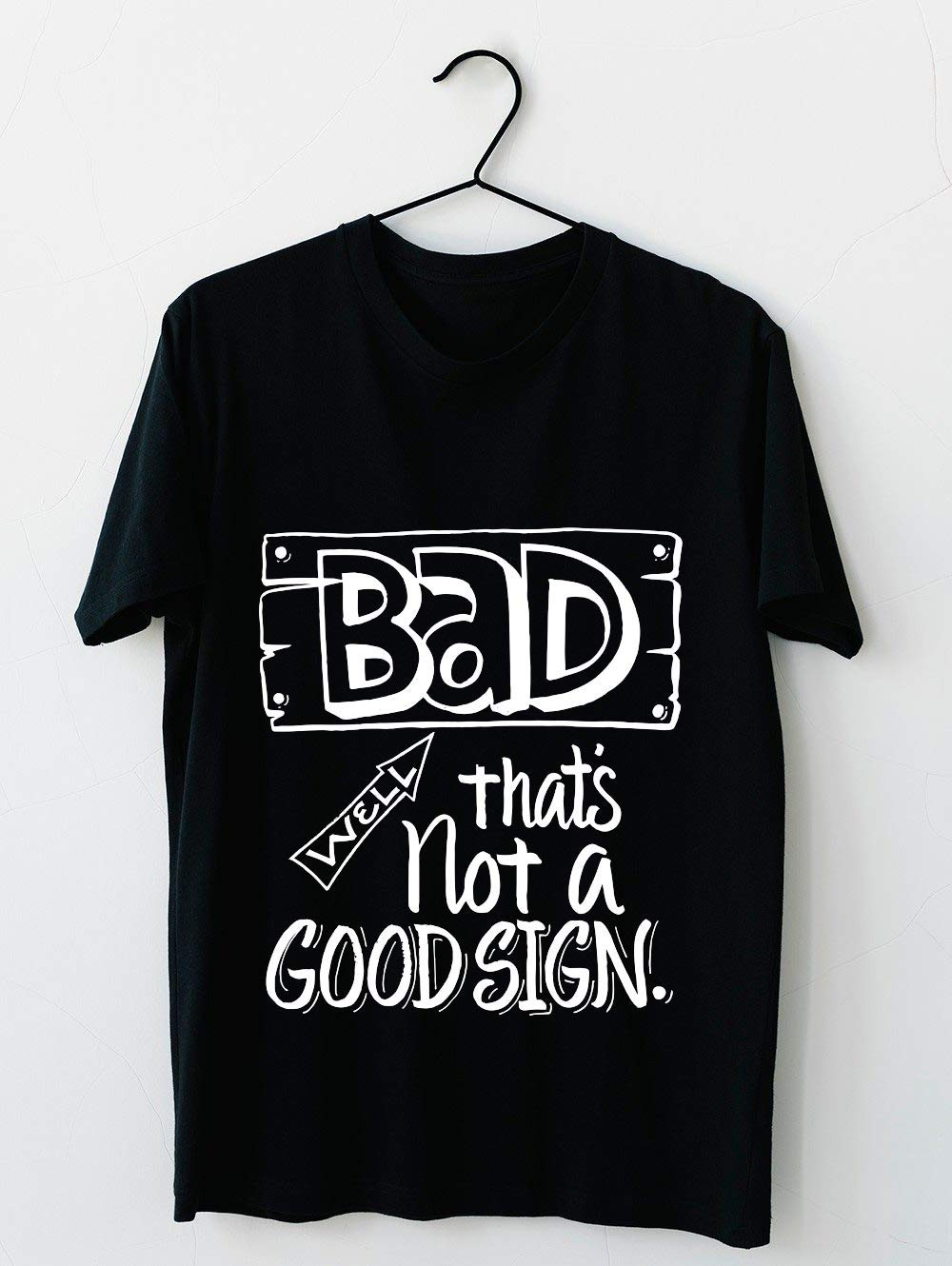 Bad Well That S Not A Good Sign Funny Saying 20 T Shirt For Unisex