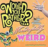 Would You Rather...? Wonderfully Weird: Over 300 Crazy Questions! by Justin Heimberg (2013-07-09)