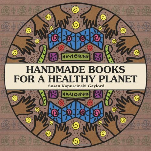 Handmade Books for a Healthy Planet – Sixteen Earth-Friendly Projects From Around The World