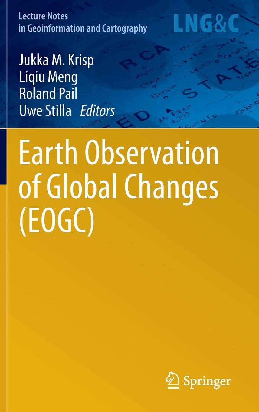 Earth Observation of Global Changes (EOGC) (Lecture Notes in Geoinformation and Cartography)