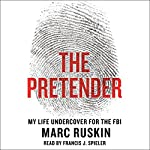 The Pretender: My Life Undercover for the FBI | Marc Ruskin