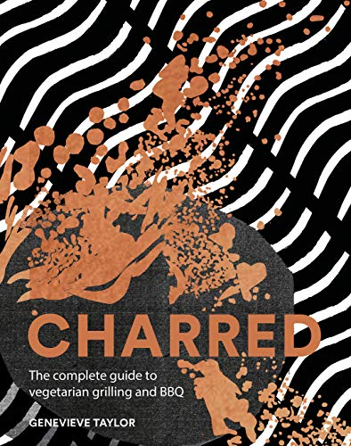 Charred: The complete guide to vegetarian grilling and barbecue by Genevieve Taylor