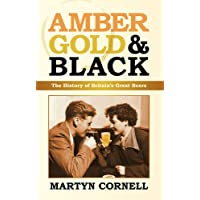 Amber, Gold & Black: The History of Britain's Great Beers