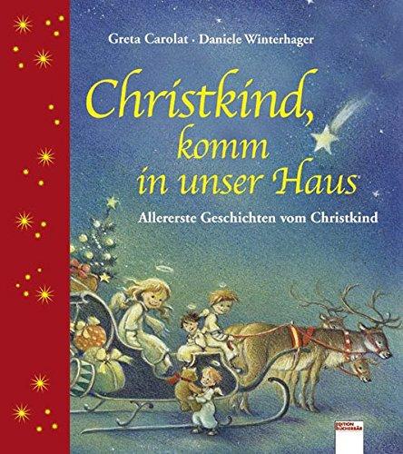Christkind, komm in unser Haus: Allererste Geschichten vom Christkind