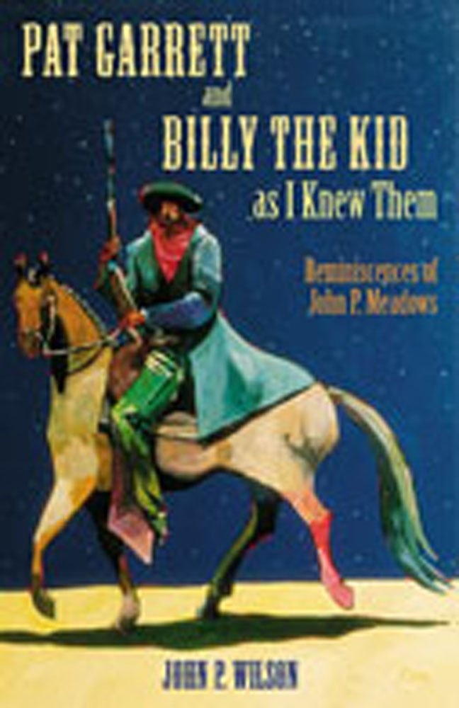 Pat Garrett and Billy the Kid as I Knew Them: Reminiscences of John P. Meadows PDF