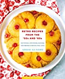 Retro Recipes from the '50s and '60s: 103 Vintage Appetizers, Dinners, and Drinks Everyone Will Love (RecipeLion)