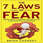 The 7 Laws of Fear: Break What's Holding You Back and Turn Fear into Confidence | Brian Cagneey