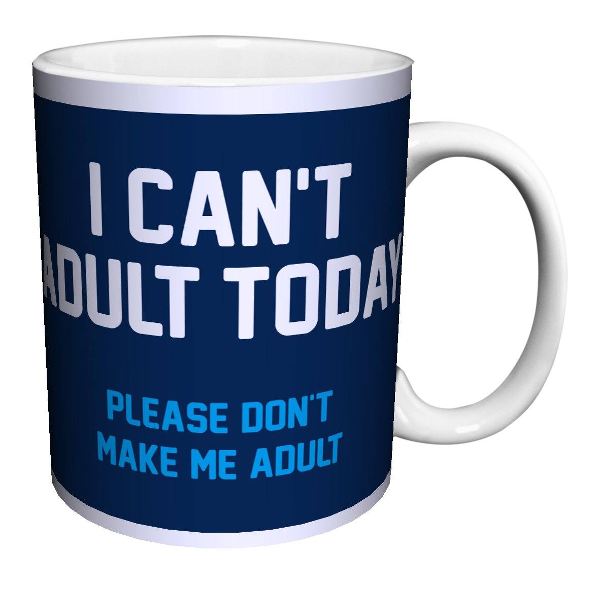 Snorg Tees I Can't Adult Today Novelty Attitude Lifestyle College Humor Ceramic Gift Coffee (Tea, Cocoa) 11 Oz. Mug