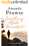 Something Quite Beautiful: A Short Story (No Greater Love)