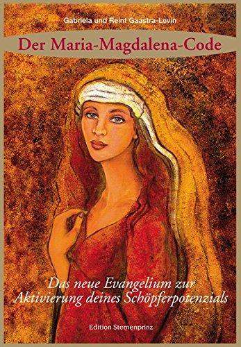 Der Maria Magdalena Code: Das neue Evangelium zur Aktivierung deines Schöpferpotenzials