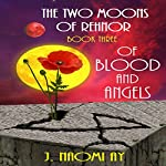 Of Blood and Angels: The Two Moons of Rehnor, Book 3 | J. Naomi Ay