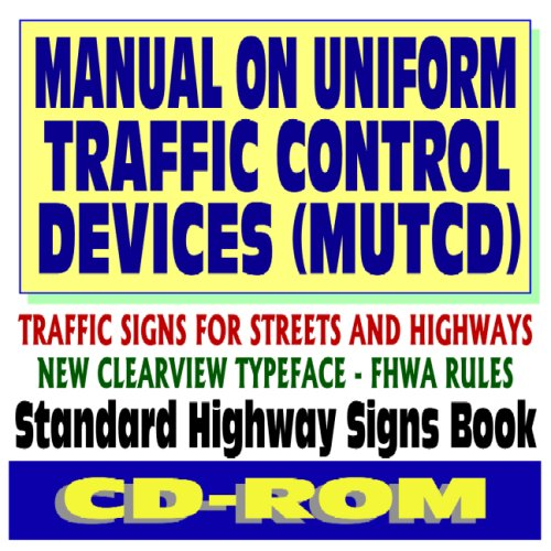 Devices Traffic Control (Manual on Uniform Traffic Control Devices (MUTCD) - Traffic Signs for Streets and Highways, Standard Highway Signs Book, New Clearview Typeface Federal Highway Administration Rules (CD-ROM))