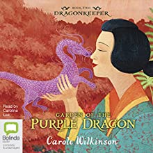 Garden of the Purple Dragon: Dragonkeeper, Book 2 Audiobook by Carole Wilkinson Narrated by Caroline Lee