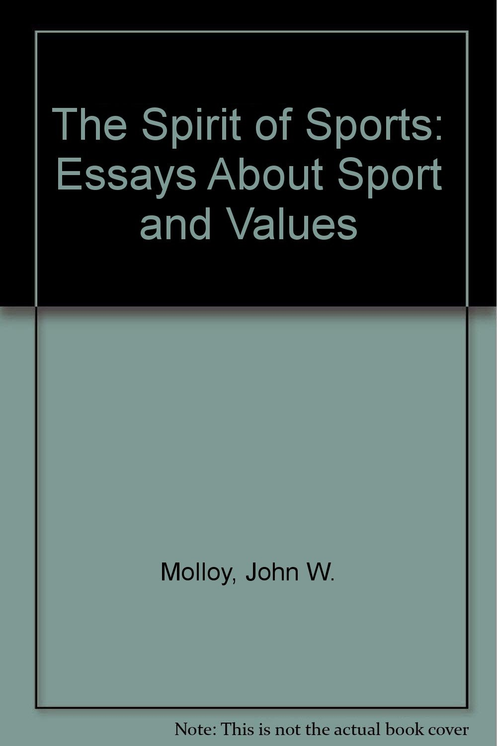 Compare And Contrast Essay Papers The Spirit Of Sports Essays About Sport And Values John W Molloy   Amazoncom Books A Thesis For An Essay Should also Politics And The English Language Essay The Spirit Of Sports Essays About Sport And Values John W Molloy  Extended Essay Topics English