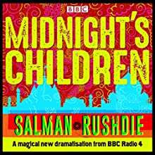 Midnight's Children: BBC Radio 4 full-cast dramatisation Radio/TV Program by Salman Rushdie Narrated by Meera Syal,  full cast, Anneika Rose, Preeya Kalidas, Aysha Kala, Nikesh Patel