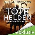 Tote Helden (Die Legenden von Astray 1) Hörbuch von Michael Peinkofer Gesprochen von: Detlef Bierstedt