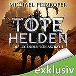 Tote Helden (Die Legenden von Astray 1) | Michael Peinkofer