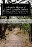 A Popular History of Ireland: from the Earliest Period to the Emancipation of the Catholics: Volume II, Thomas D'Arcy McGee, 1500133353