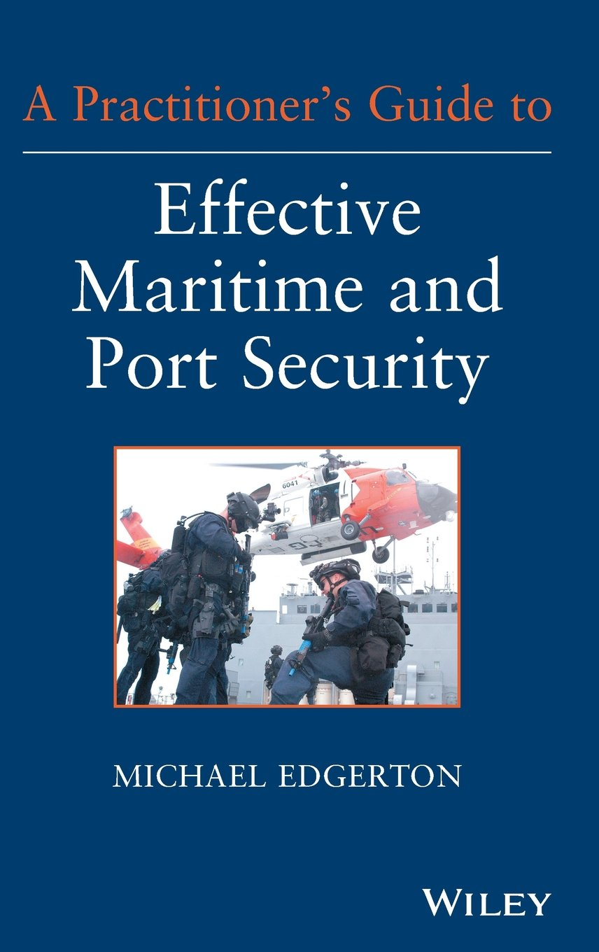 A Practitioner's Guide to Effective Maritime and Port Security by Wiley