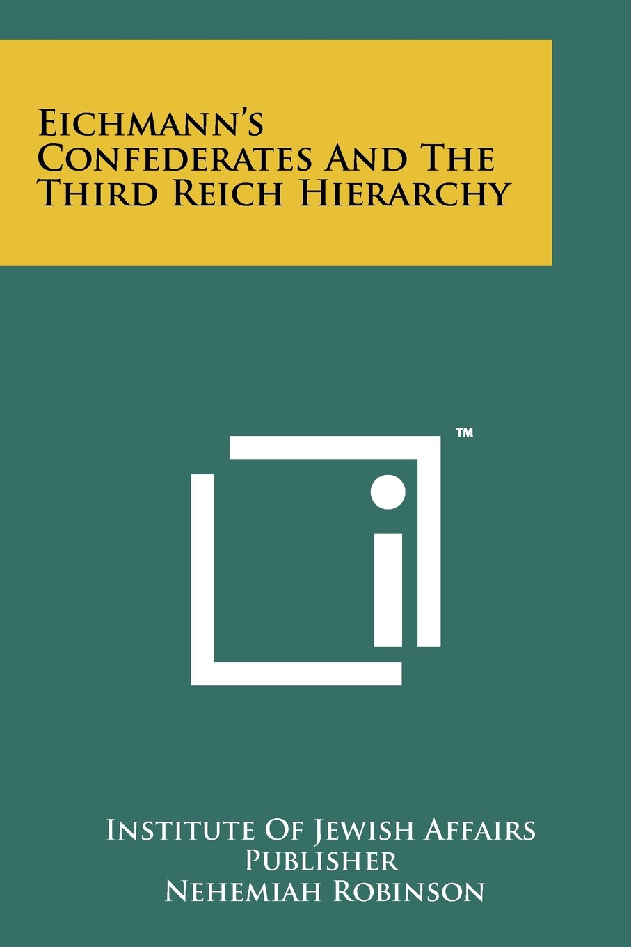 Eichmann\'s Confederates and the Third Reich Hierarchy: Institute of ...