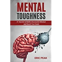 Mental Toughness: 21 Secrets to Build a Successful Mindset and Reach Your Goals