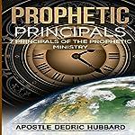 Prophetic Principals: 7 Principals of the Prophetic Ministry | Apostle Dedric Hubbard