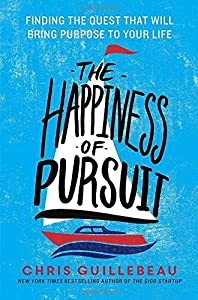 The Happiness of Pursuit: Finding the Quest That Will Bring Purpose to Your Life by Chris Guillebeau (2014-09-09)