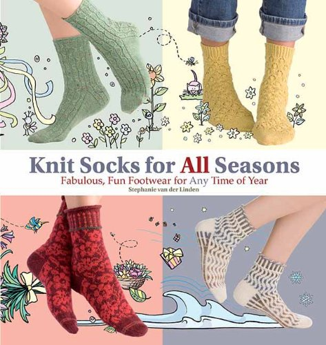 Knit Socks for All Seasons: Fabulous, Fun Footwear for Any Time of Year
