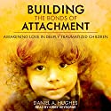 Building the Bonds of Attachment: Awakening Love in Deeply Traumatized Children Audiobook by Daniel A. Hughes Narrated by Kirby Heyborne