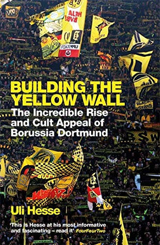 Building the Yellow Wall: The Incredible Rise and Cult Appeal of Borussia Dortmund: WINNER OF THE FOOTBALL BOOK OF THE YEAR 2019 por Uli Hesse
